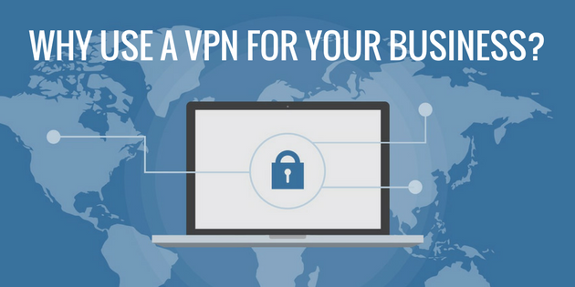 Why Use a VPN for Your Business?
