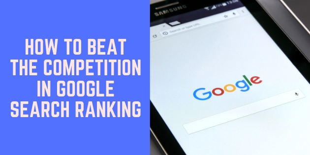 How To Beat the Competition in Google Search Ranking